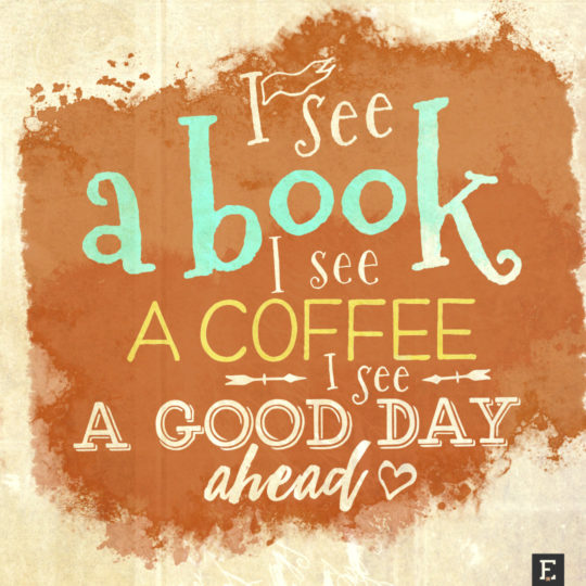 New-book-quotes-I-see-a-book-I-see-a-coffee-I-see-a-good-day-ahead-540x540
