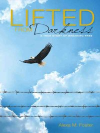 Lifted From Darkness by Alexa M.Foster