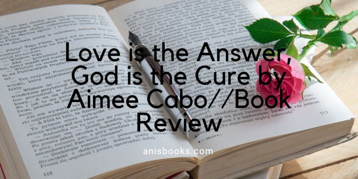 Love is the Answer, God is the Cure // Book Review