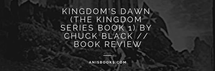 Kingdom's Dawn (The Kingdom Series Book 1) by Chuck Black // Book Review