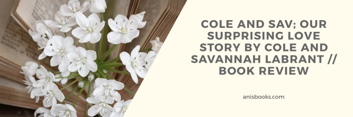 Cole and Sav; Our Surprising Love Story by Cole and Savannah Lebrant // Book Review
