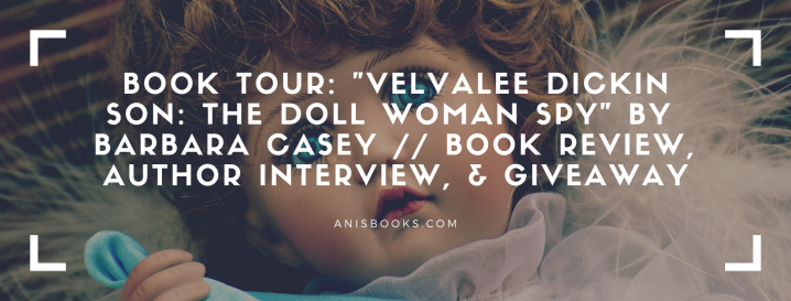 "BOOK TOUR: ""Velvalee Dickinson: The Doll Woman Spy"" by Babara Casey // Book Review, Author Interview, & Giveaway"