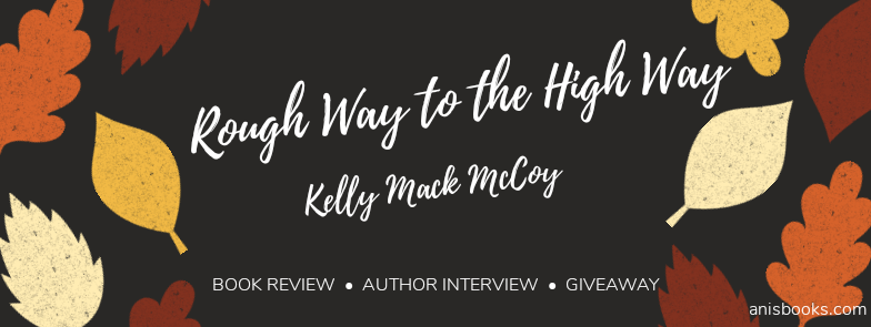 Rough Way to the High Way by Kelly McCoy // Book Review, Author Interview,Giveaway
