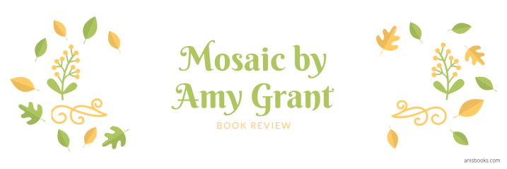 Mosaic: Pieces of My Life So Far by Amy Grant // Book Review