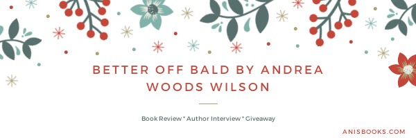 Better Off Bald by Andrea Wilson Woods// Book Review, Author Interview,Giveaway