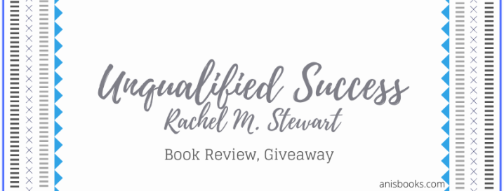 Unqualified Success by Rachel M. Stewart // Book Review, Giveaway