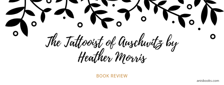 The Tattooist of Auschwitz by Heather Morris // Book Review