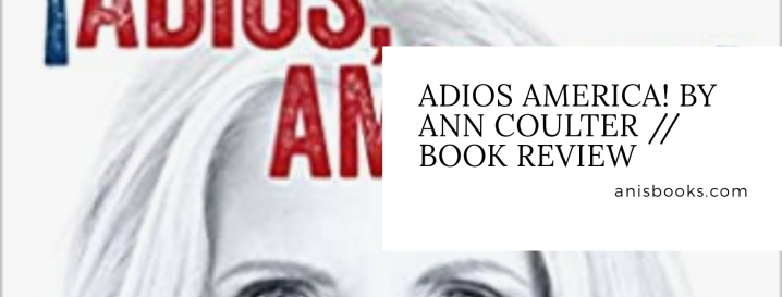 ¡Adios, America! by Ann Coulter // Book Review